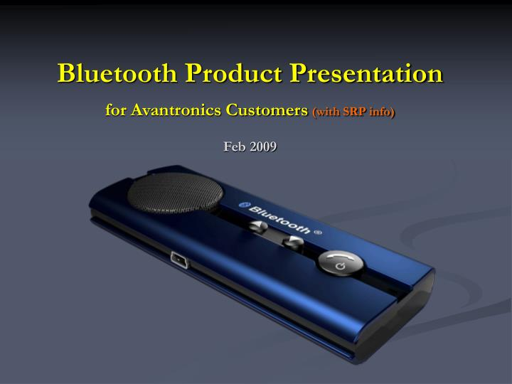 Bluetooth product presentation for avantronics customers with srp info feb 2009