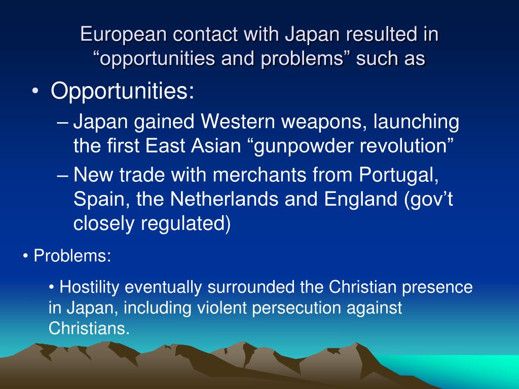 "European contact with Japan resulted in ""opportunities and problems"" such as"
