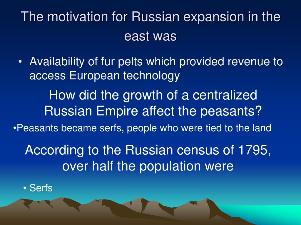The motivation for Russian expansion in the east was