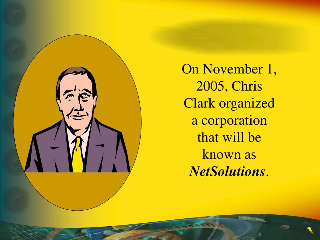 On November 1, 2005, Chris Clark organized a corporation that will be known as