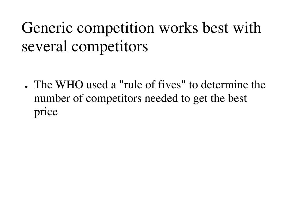 Generic competition works best with several competitors