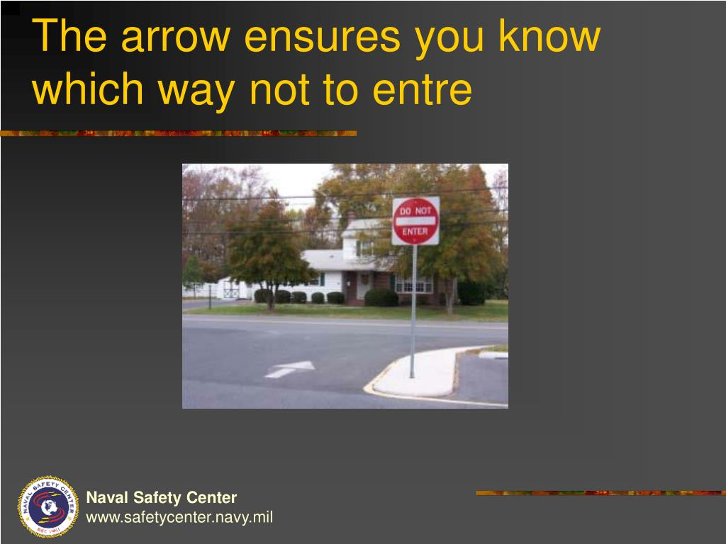 The arrow ensures you know which way not to entre