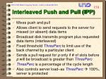 interleaved push and pull ipp