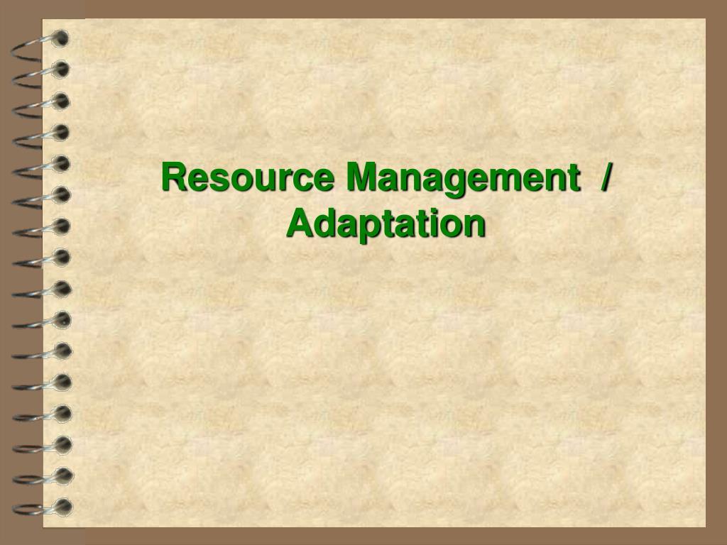 Resource Management  / Adaptation