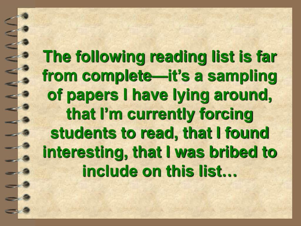 The following reading list is far from complete—it's a sampling of papers I have lying around, that I'm currently forcing students to read, that I found interesting, that I was bribed to include on this list…