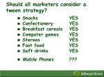 should all marketers consider a tween strategy