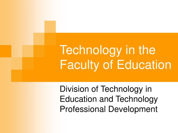 Technology in the faculty of education