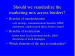 should we standardize the marketing mix across borders