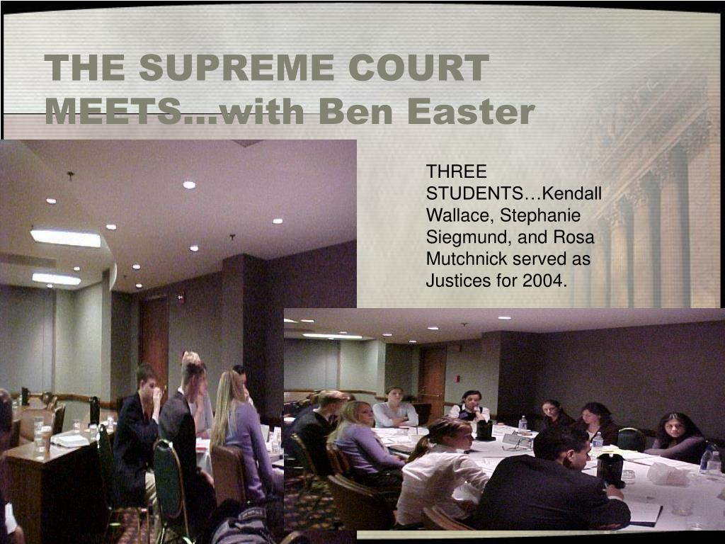 THE SUPREME COURT MEETS…with Ben Easter presiding…