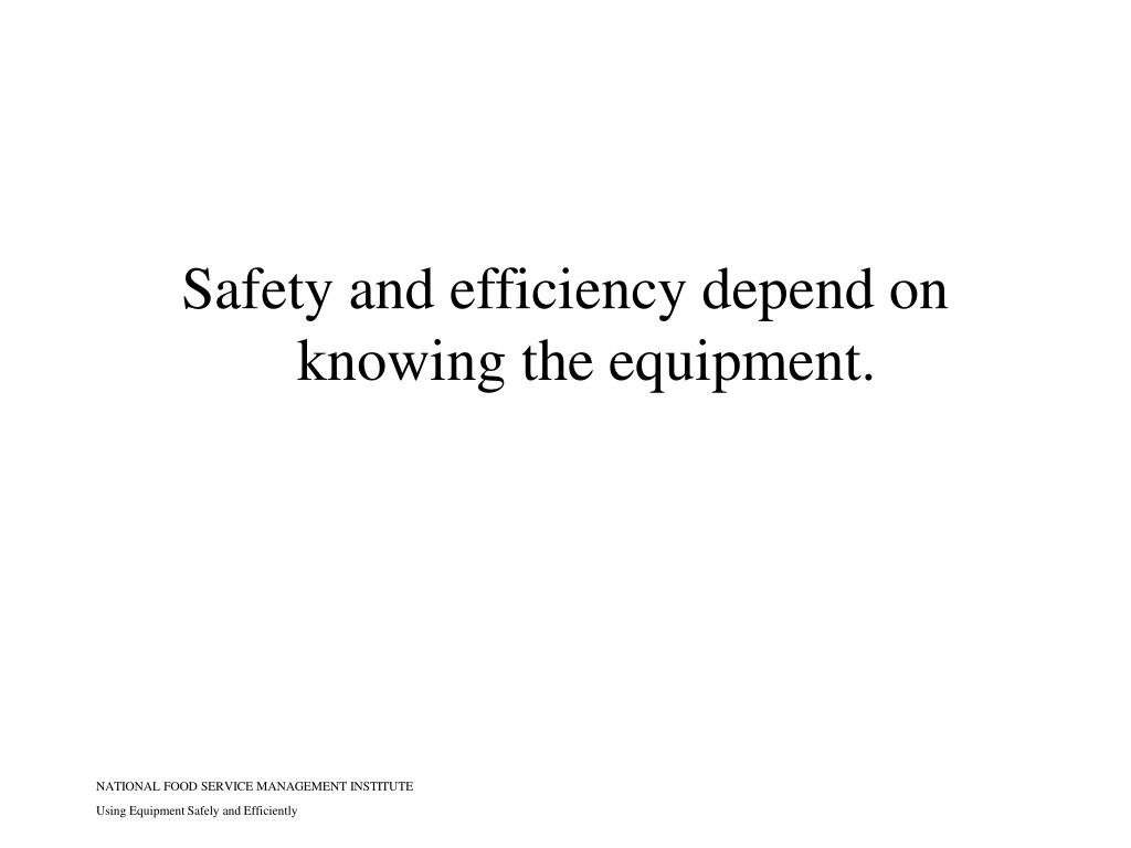 Safety and efficiency depend on knowing the equipment.