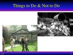 things to do not to do