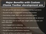 major benefits with custom chome toolbar development are
