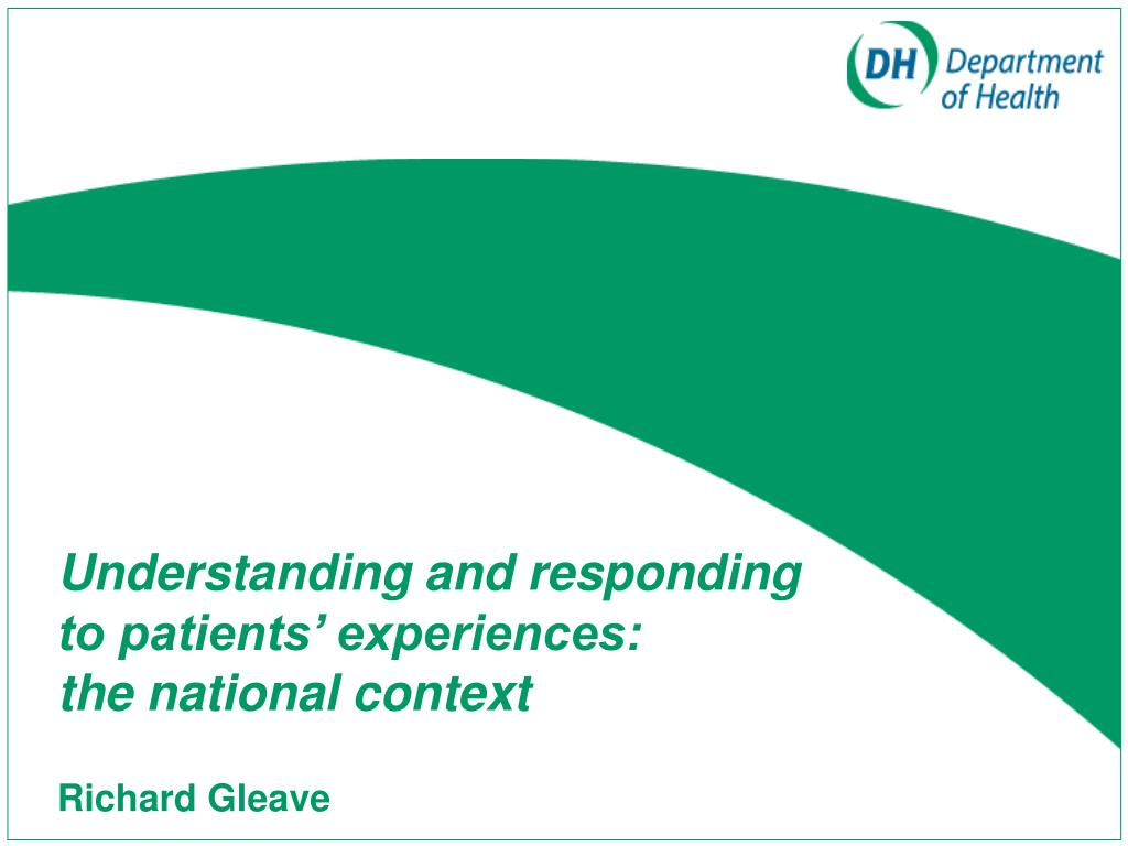 understanding and responding to patients experiences the national context richard gleave l.