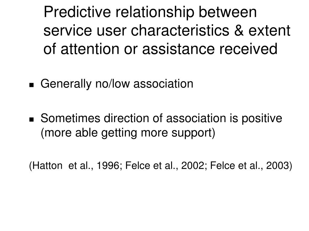 Predictive relationship between service user characteristics & extent of attention or assistance received