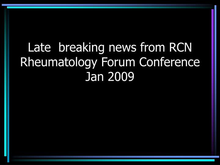 late breaking news from rcn rheumatology forum conference jan 2009 n.
