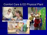 comfort care ed physical plant