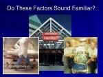 do these factors sound familiar