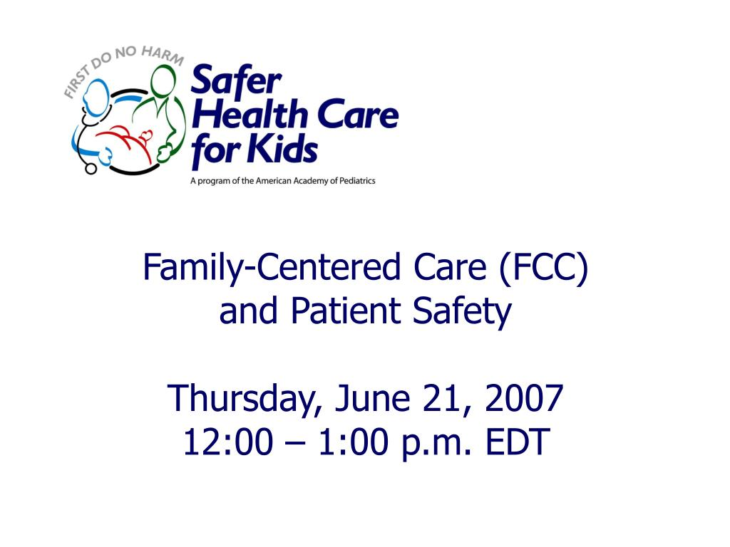 family centered care fcc and patient safety thursday june 21 2007 12 00 1 00 p m edt l.