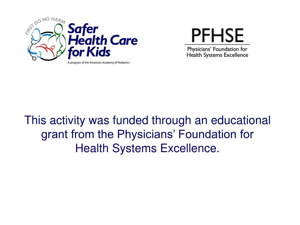 This activity was funded through an educational grant from the Physicians' Foundation for Health Systems Excellence.