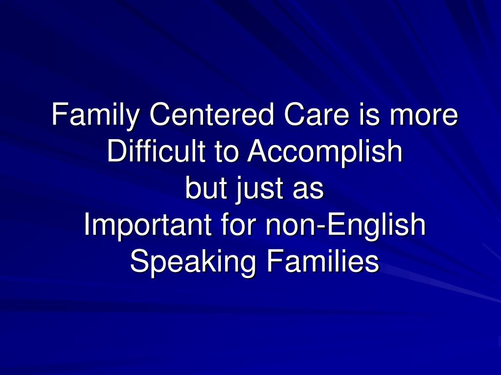 Family Centered Care is more Difficult to Accomplish