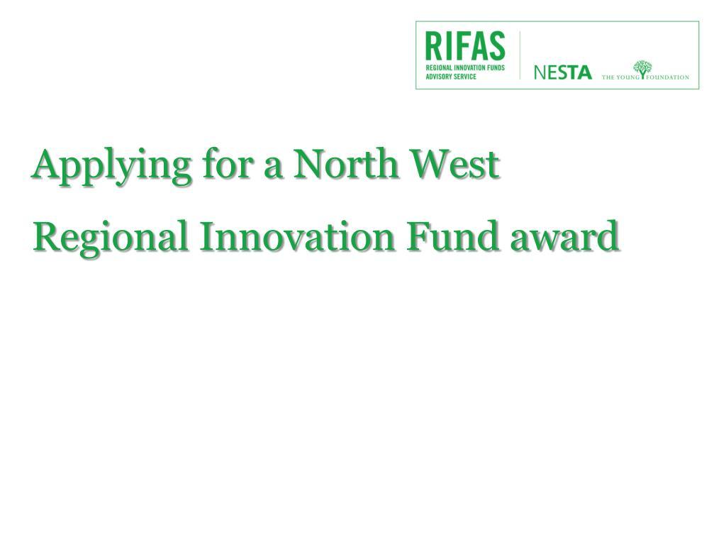 applying for a north west regional innovation fund award l.