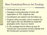 more formalized process for tracking