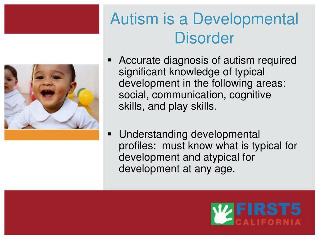 Autism is a Developmental Disorder