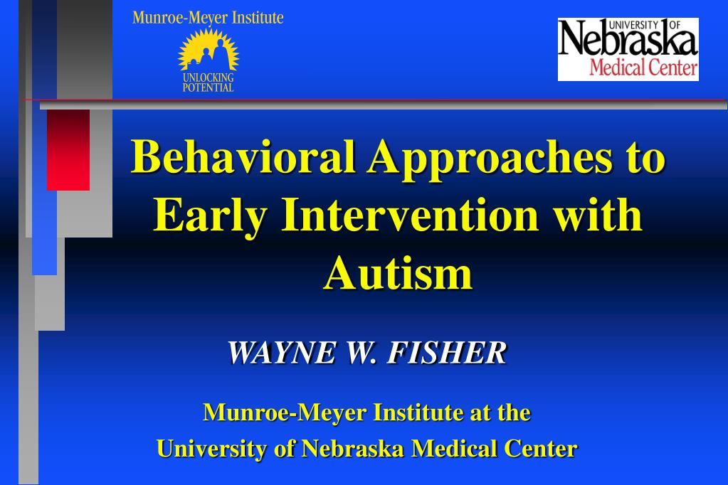 behavioral approaches to early intervention with autism l.