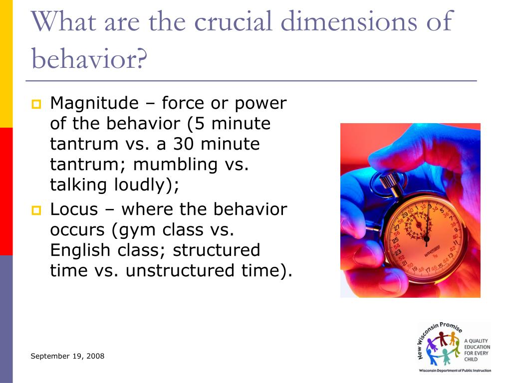 What are the crucial dimensions of behavior?