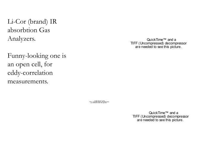 Li-Cor (brand) IR absorbtion Gas Analyzers.