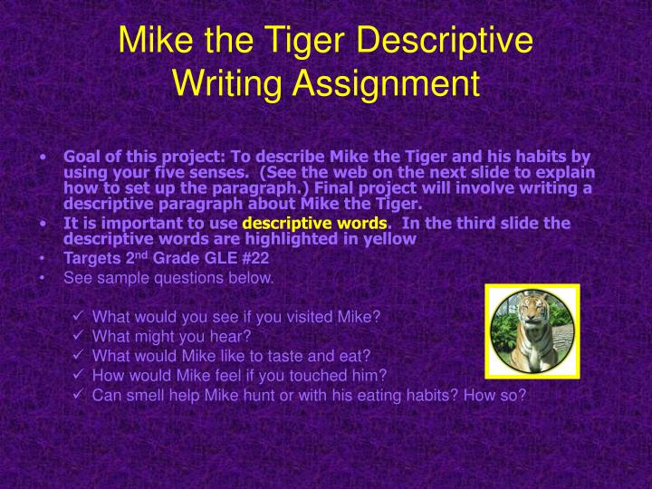 Sample Essays High School Students Mike The Tiger Descriptive Writing Assignment Personal Narrative Essay Examples High School also What Is Thesis Statement In Essay Ppt  Mike The Tiger Descriptive Writing Assignment Powerpoint  High School Essays