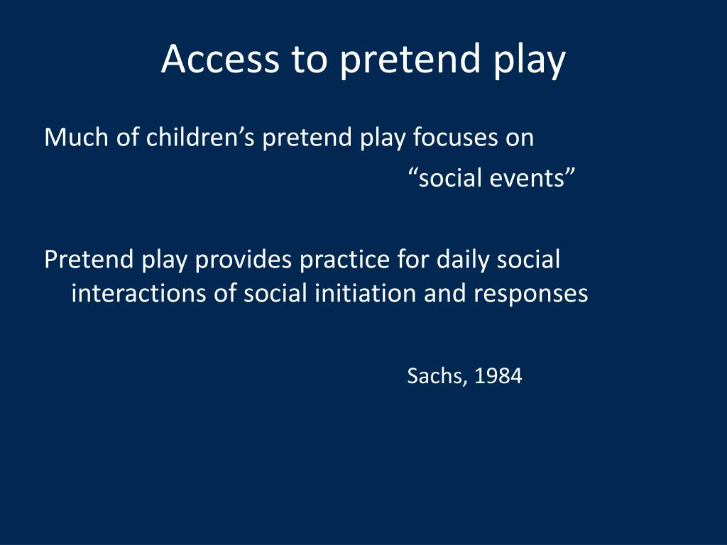 Access to pretend play