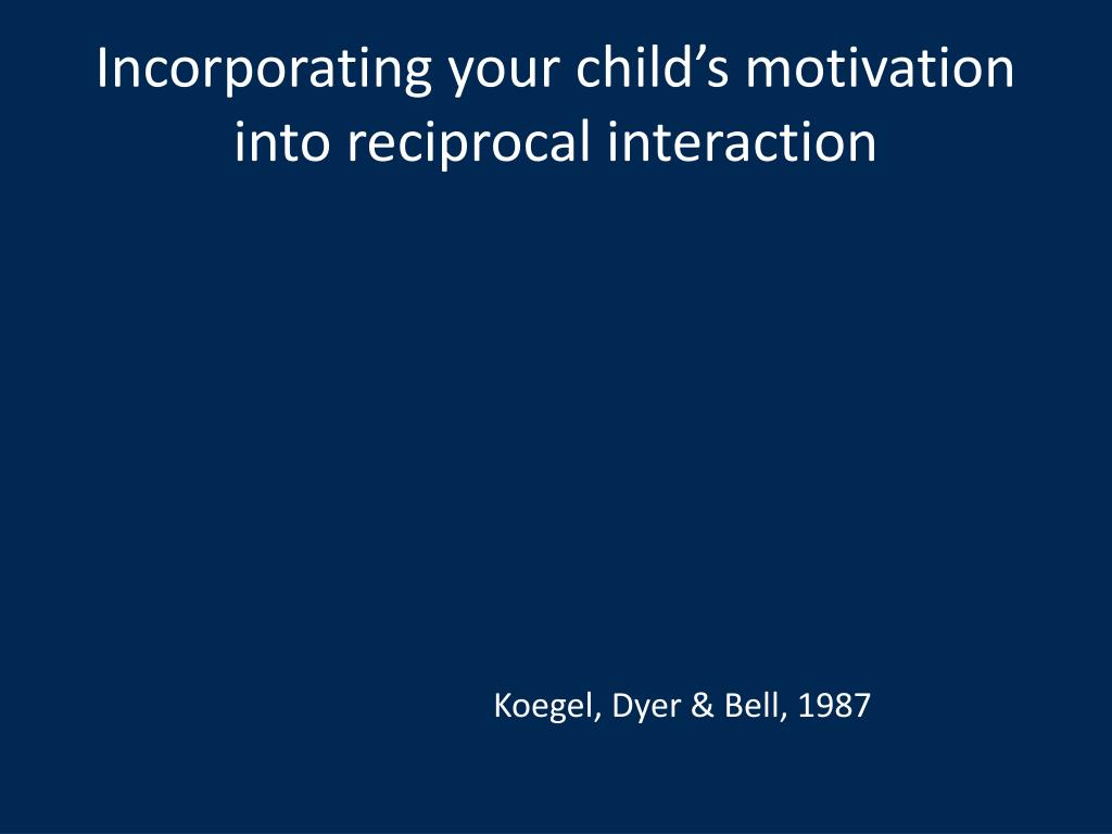 Incorporating your child's motivation  into reciprocal interaction