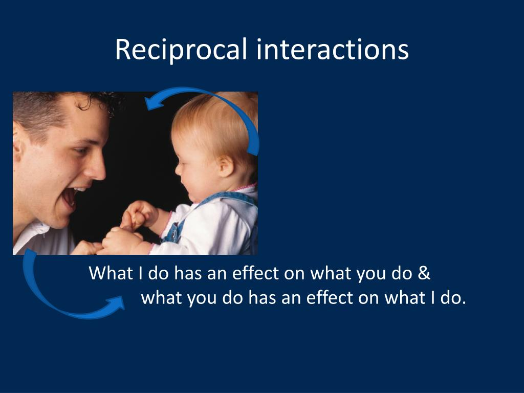 Reciprocal interactions