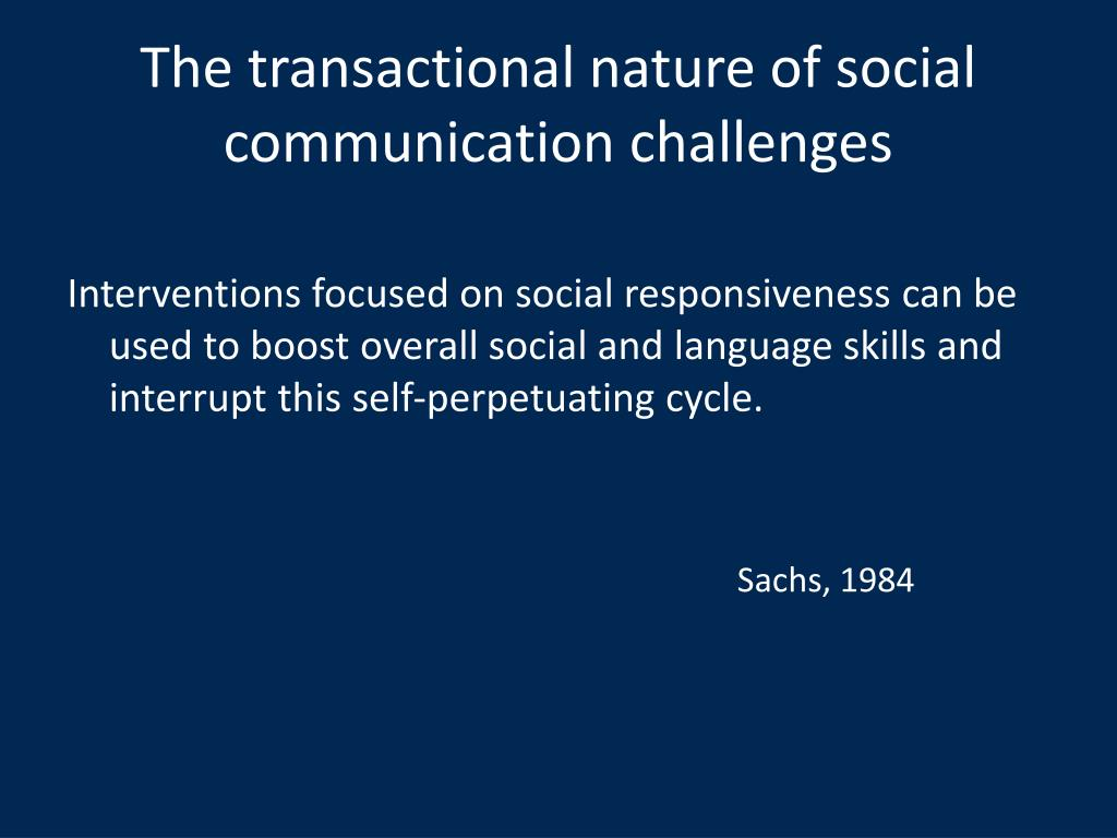The transactional nature of social communication challenges