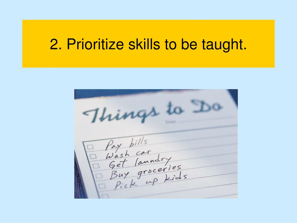 2. Prioritize skills to be taught.