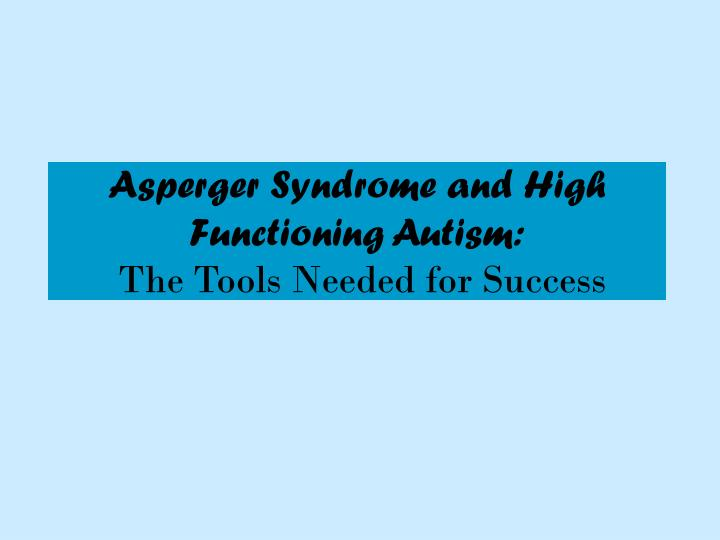 Asperger syndrome and high functioning autism the tools needed for success
