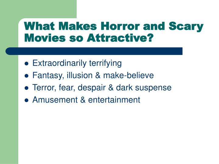 What makes horror and scary movies so attractive