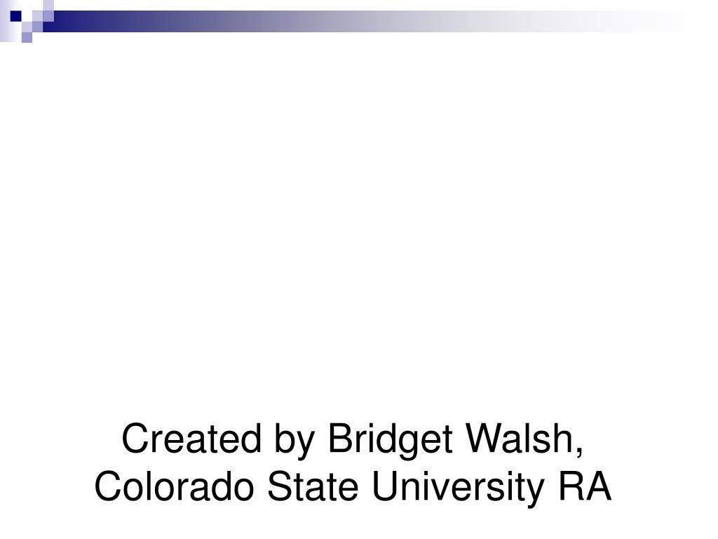 Created by Bridget Walsh, Colorado State University RA