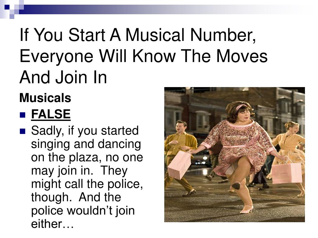 If You Start A Musical Number, Everyone Will Know The Moves And Join In
