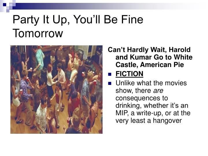 Party it up you ll be fine tomorrow