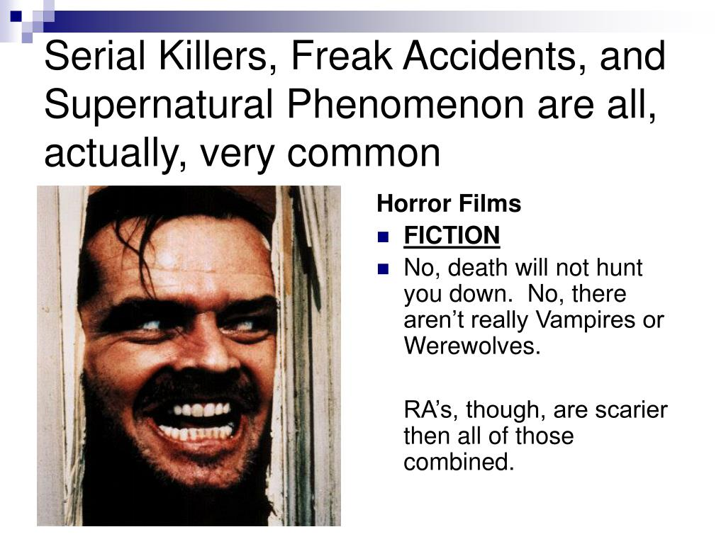 Serial Killers, Freak Accidents, and Supernatural Phenomenon are all, actually, very common
