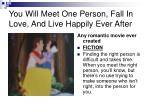 you will meet one person fall in love and live happily ever after