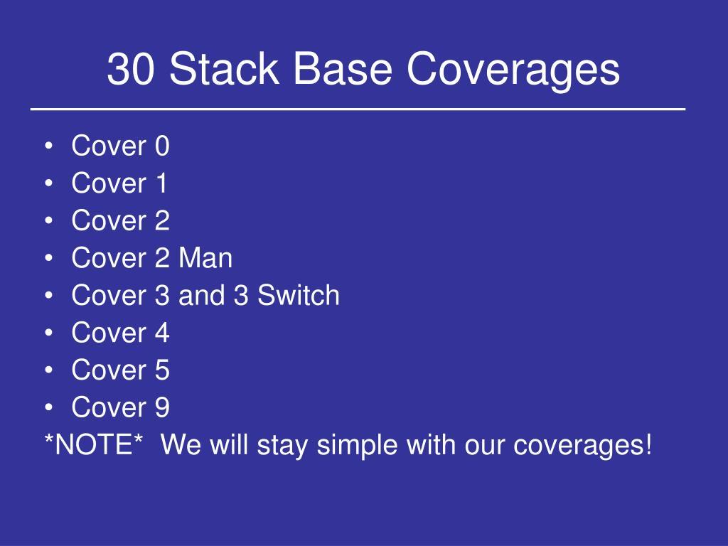 30 Stack Base Coverages