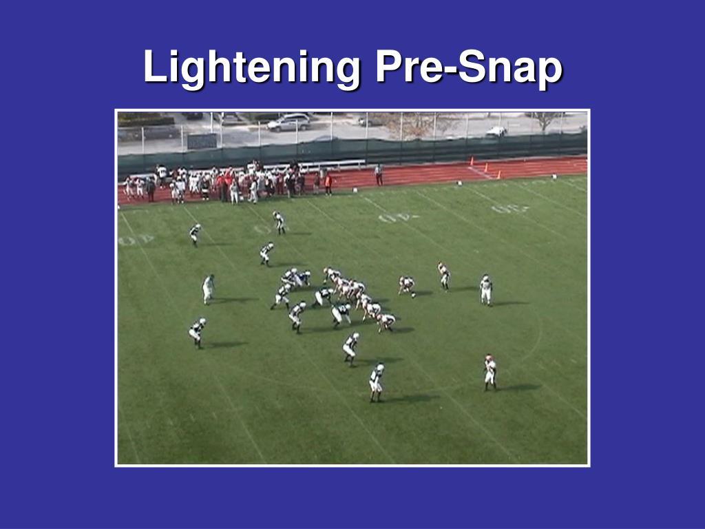 Lightening Pre-Snap