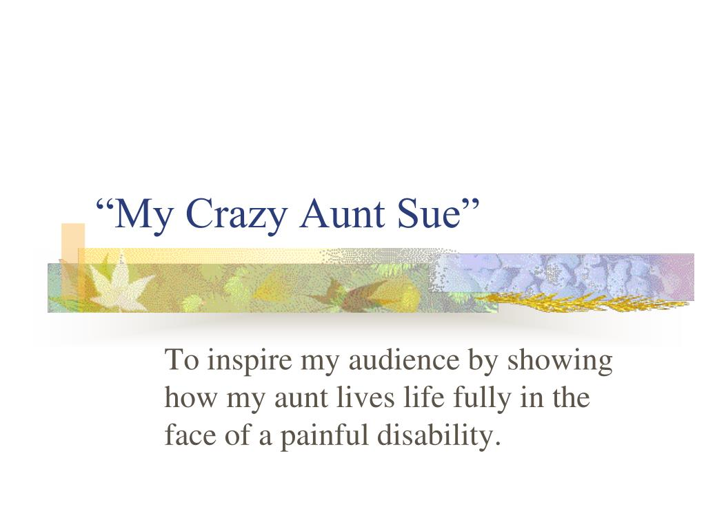 """My Crazy Aunt Sue"""