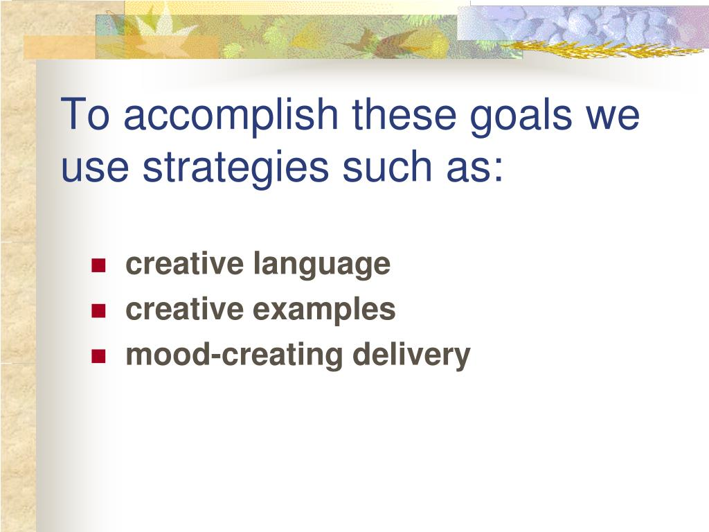 To accomplish these goals we use strategies such as: