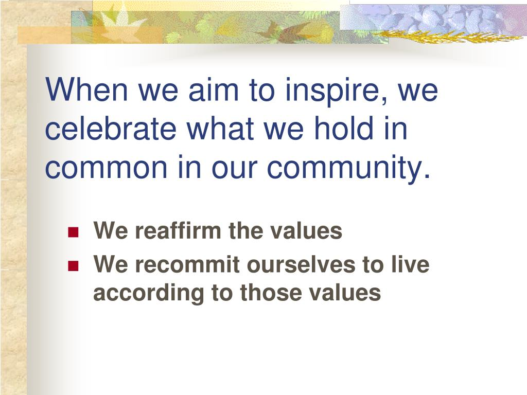 When we aim to inspire, we celebrate what we hold in common in our community.
