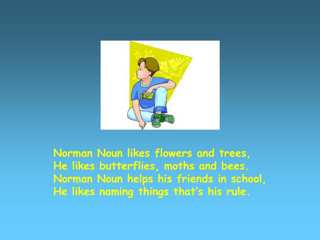 Norman Noun likes flowers and trees,