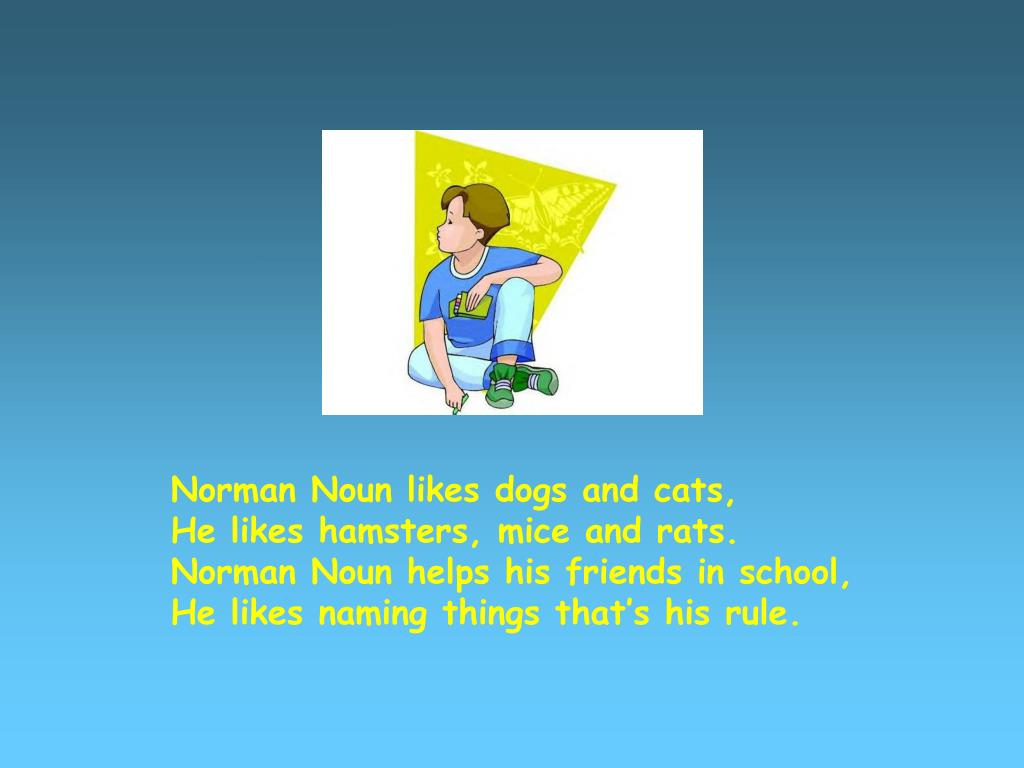 Norman Noun likes dogs and cats,